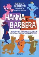 Hanna & Barbera. I personaggi e le avventure dello studio che ha fatto la storia dell'animazione televisiva - Gasperetti Marco