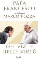 Dei vizi e delle virtù - Francesco (Jorge Mario Bergoglio), Marco Pozza