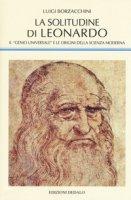 La solitudine di Leonardo. Il «genio universale» e le origini della scienza moderna - Borzacchini Luigi