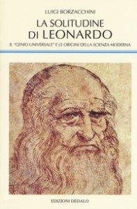 Copertina di 'La solitudine di Leonardo. Il «genio universale» e le origini della scienza moderna'