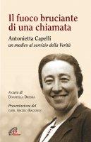 Fuoco bruciante di una chiamata. Antonietta Capelli un medico al servizio della Verità. (Il)