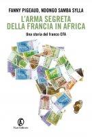 L'arma segreta della Francia in Africa - Fanny Pigeaud, Ndongo Samba Sylla