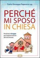 Perche' mi sposo in chiesa - Paparone Giuseppe M.