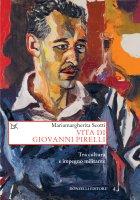 Vita di Giovanni Pirelli - Mariamargherita Scotti