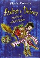 Missione salvataggio. Andrea e Debora - Franco Flavia