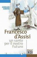 Francesco d'Assisi, un santo per il nostro futuro - Candidi Corrado