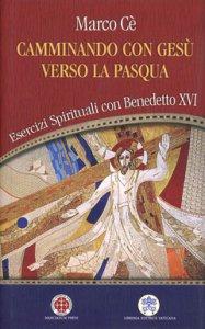Copertina di 'Camminando con Gesù verso la Pasqua. Esercizi spirituali con Benedetto XVI'