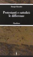 Protestanti e cattolici: le differenze - Girardet Giorgio