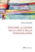 Spezzare le catene della crisi e della diseguaglianza - Malerba Paolo