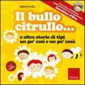 Il bullo Citrullo ... e altre storie di tipi un po' così e po' cosà. Con CD Audio - Pellai Alberto