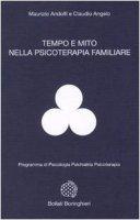 Tempo e mito nella psicologia familiare - Andolfi Maurizio,  Angelo Claudio