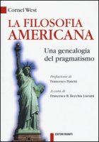 La filosofia americana. Una genealogia del pragmatismo - West Cornel