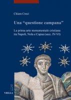 Una «questione campana». La prima arte monumentale cristiana tra Napoli, Nola e Capua (sec. IV-VI) - Croci Chiara