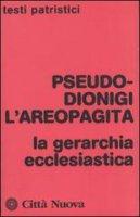 La gerarchia ecclesiastica - Pseudo Dionigi l'Areopagita