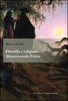 Filosofia e religione. Attraversando Fichte - Ivaldo Marco