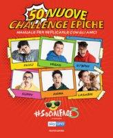 50 nuove challenge epiche. Manuale per replicarle con gli amici. #Socialface3