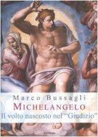 Michelangelo. Il volto nascosto nel «Giudizio». Nuove ipotesi sull'affresco della Cappella Sistina - Bussagli Marco