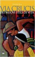Via Crucis dei nuovi stili di vita di Sella Adriano su LibreriadelSanto.it