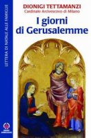 I giorni di Gerusalemme. Lettera di Natale alle famiglie - Tettamanzi Dionigi