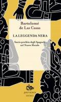 La leggenda nera. Storia proibita degli spagnoli nel Nuovo Mondo - Las Casas Bartolomé de