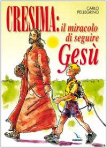 Copertina di 'Cresima: il miracolo di seguire Gesù. Tappa per un cammino al seguito di Gesù per i ragazzi che vogliono fare la  Cresima per essere Cristiani'