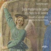 Dalla Madonna del parto alla nascita di Venere. Prospettiva, eliocentrismo e scoperta del nuovo mondo - Marraghini Sandra