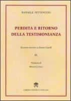 Perdita e ritorno della testimonianza - Pettenuzzo Raffaele