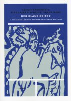 Der blaue reiter. Il Cavaliere Azzurro: affinità spirituali e poetiche - Kandinskij Vasilij, Lasker Schüler Else, Marc Franz