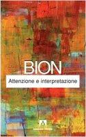 Attenzione e interpretazione - Bion Wilfred R.