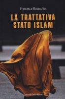 La trattativa Stato Islam - Musacchio Francesca