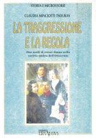 La trasgressione e la regola. Due modi di essere donna nella società umbra dell'Ottocento - Claudia Minciotti Tsoukas