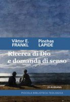 Ricerca di Dio e domanda di senso - Viktor E. Frankl, Pinchas Lapide