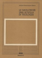 Le Saulchoir: una scuola di teologia - Chenu Marie-Dominique