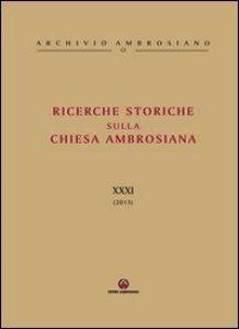 Copertina di 'Ricerche Storiche sulla Chiesa Ambrosiana. XXXI (2013)'