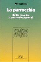 La parrocchia. Diritto canonico e prospettive pastorali - Borras Alphonse
