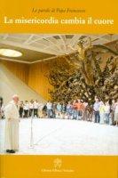 La misericordia cambia il cuore - Francesco (Jorge Mario Bergoglio)