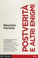 Postverità e altri enigmi - Maurizio Ferraris