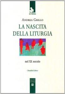Copertina di 'La nascita della liturgia nel XX secolo'