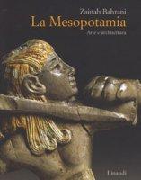 La Mesopotamia. Arte e architettura. Ediz. a colori - Bahrani Zainab