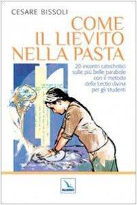 Copertina di 'Come il lievito nella pasta. 20 incontri catechistici sulle più belle parabole con il metodo della Lectio divina per gli adulti e i ragazzi'