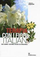 Terapia con i fiori italiani. Per curare i disturbi psichici ed emozionali - Pagnanelli Roberto