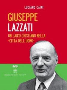 Copertina di 'Giuseppe Lazzati. Un laico cristiano nella «città dell'uomo»'