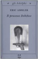 Il processo Delchev - Ambler Eric