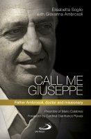 Call me Giuseppe. Father Ambrosoli, doctor and missionary - Elisabetta Soglio