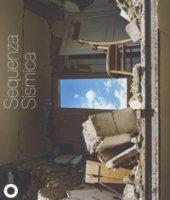 Sequenza sismica. Catalogo della mostra (Modena, 21 ottobre 2017-7 febbraio 2018). Ediz. illustrata