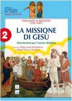 Insegnare la religione con l'arte. Vol. 2 : La missione di Gesù. Orientamenti per l'azione didattica - Istituto di Catechetica dell'UPS