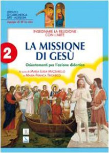 Copertina di 'Insegnare la religione con l'arte. Vol. 2 : La missione di Gesù. Orientamenti per l'azione didattica'