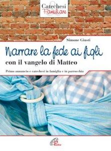 Copertina di 'Narrare la fede ai figli con il Vangelo di Matteo'