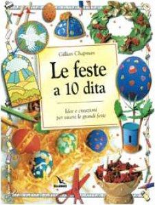 Copertina di 'Le feste a 10 dita. Idee e creazioni per vivere le grandi feste'