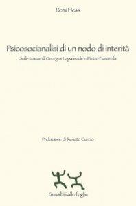 Copertina di 'Psicosocianalisi di un nodo di interità. Sulle tracce di Georges Lapassade e Pietro Fumarola'